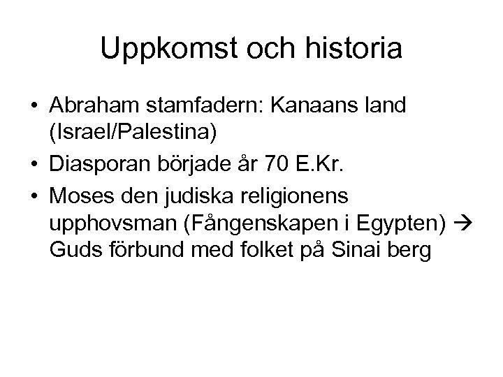 Uppkomst och historia • Abraham stamfadern: Kanaans land (Israel/Palestina) • Diasporan började år 70