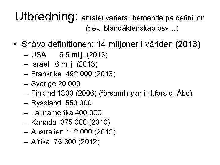 Utbredning: antalet varierar beroende på definition (t. ex. blandäktenskap osv…) • Snäva definitionen: 14