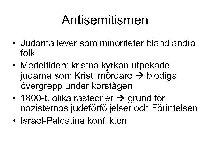 Antisemitismen • Judarna lever som minoriteter bland andra folk • Medeltiden: kristna kyrkan utpekade