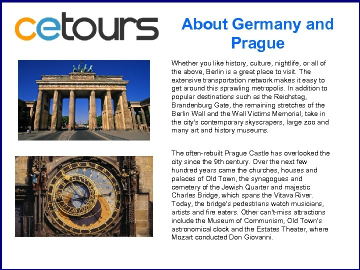 About Germany and Prague Whether you like history, culture, nightlife, or all of the