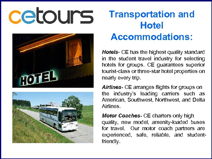 Transportation and Hotel Accommodations: Hotels- CE has the highest quality standard in the student