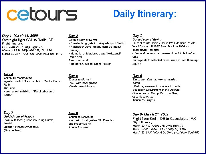 Daily Itinerary: Day 1 - March 13, 2009 Overnight flight GDL to Berlin, DE