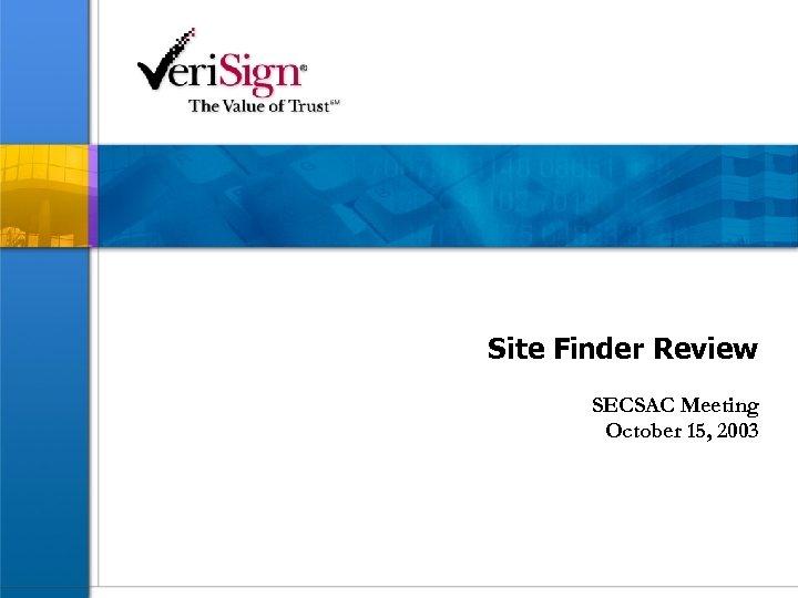 Site Finder Review SECSAC Meeting October 15, 2003