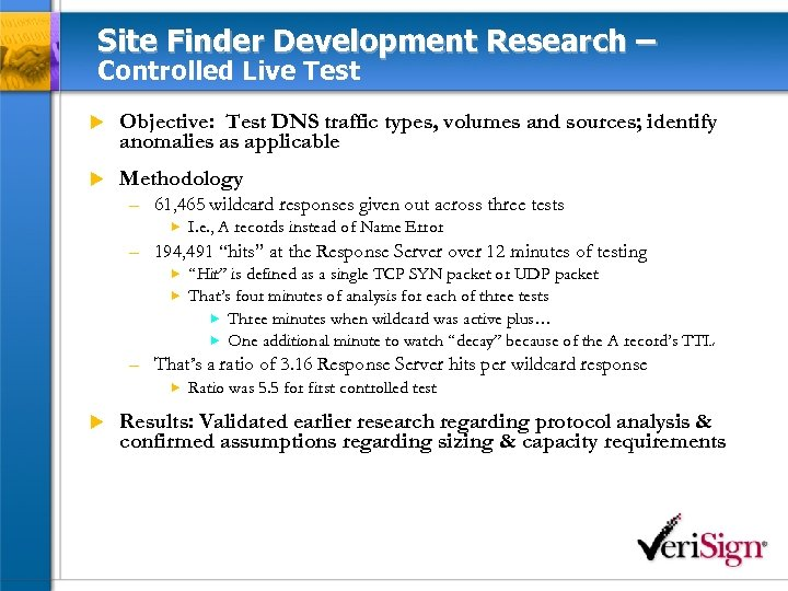 Site Finder Development Research – Controlled Live Test u Objective: Test DNS traffic types,
