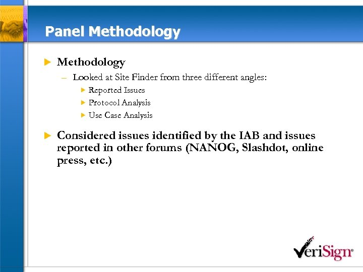 Panel Methodology u Methodology – Looked at Site Finder from three different angles: Reported