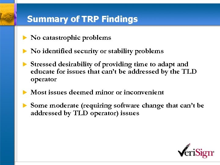 Summary of TRP Findings u No catastrophic problems u No identified security or stability