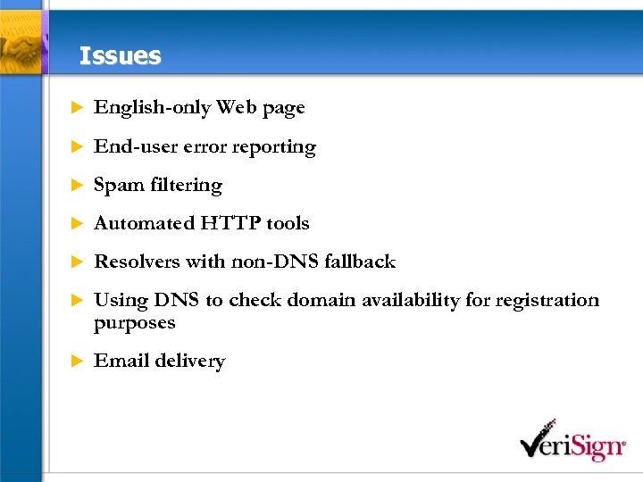Issues u English-only Web page u End-user error reporting u Spam filtering u Automated