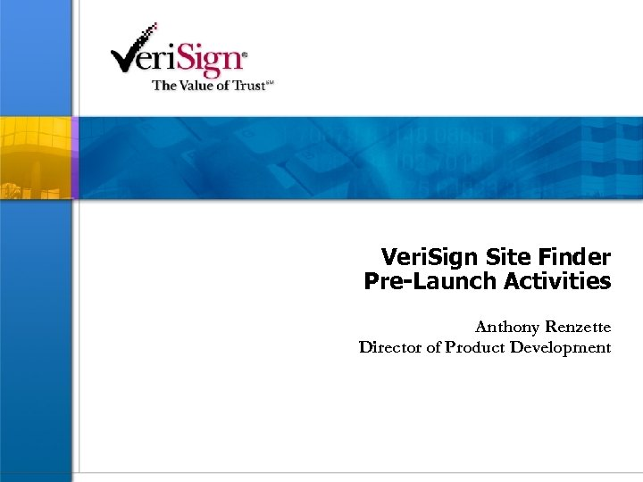 Veri. Sign Site Finder Pre-Launch Activities Anthony Renzette Director of Product Development
