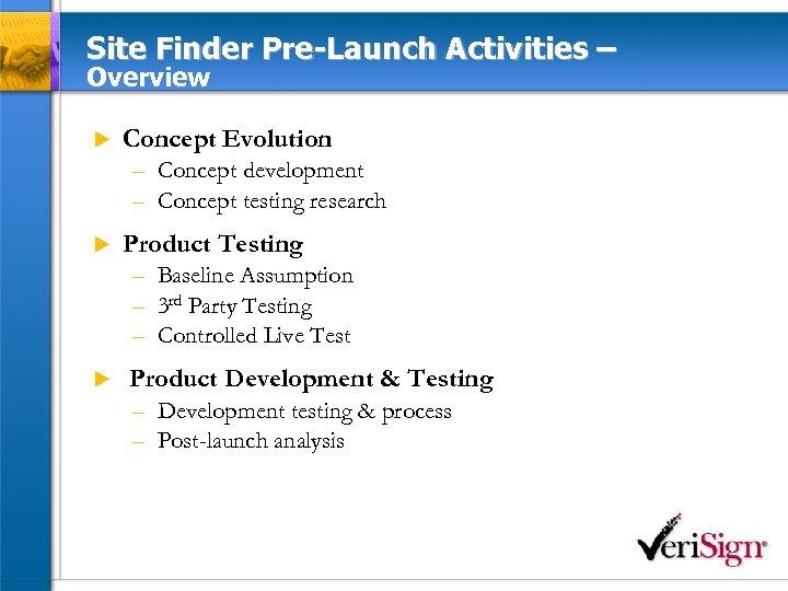 Site Finder Pre-Launch Activities – Overview u Concept Evolution – Concept development – Concept