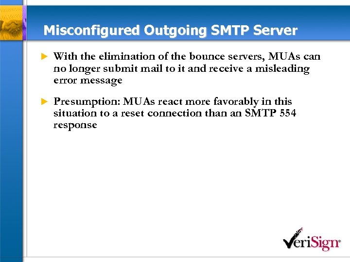 Misconfigured Outgoing SMTP Server u With the elimination of the bounce servers, MUAs can