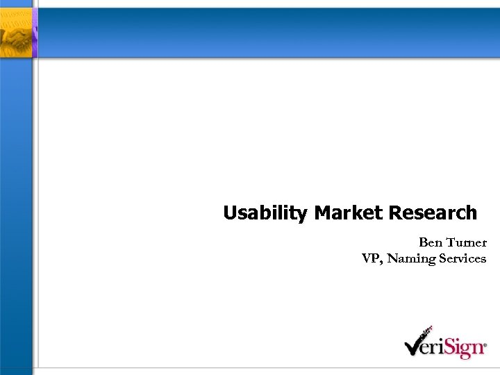 Usability Market Research Ben Turner VP, Naming Services