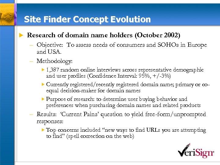 Site Finder Concept Evolution u Research of domain name holders (October 2002) – Objective: