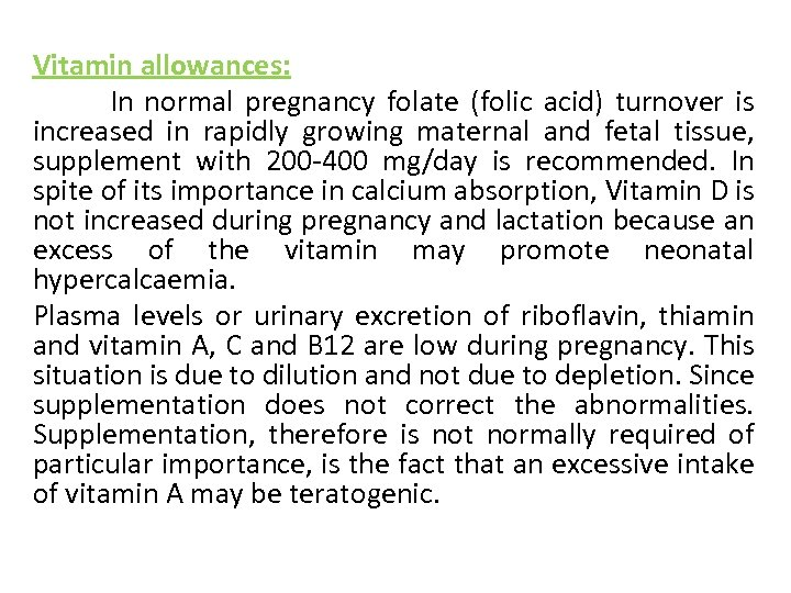 Vitamin allowances: In normal pregnancy folate (folic acid) turnover is increased in rapidly growing