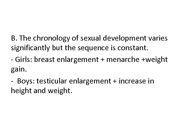 B. The chronology of sexual development varies significantly but the sequence is constant. -