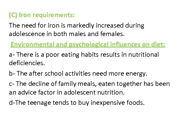 (C) Iron requirements: The need for iron is markedly increased during adolescence in both