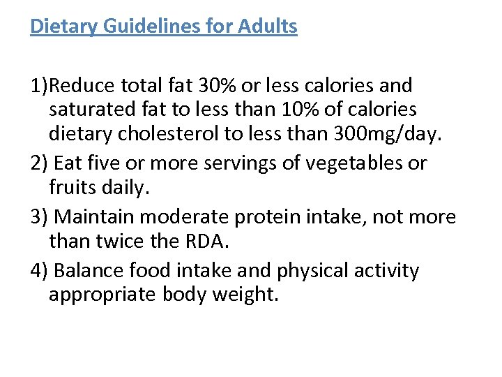 Dietary Guidelines for Adults 1)Reduce total fat 30% or less calories and saturated fat