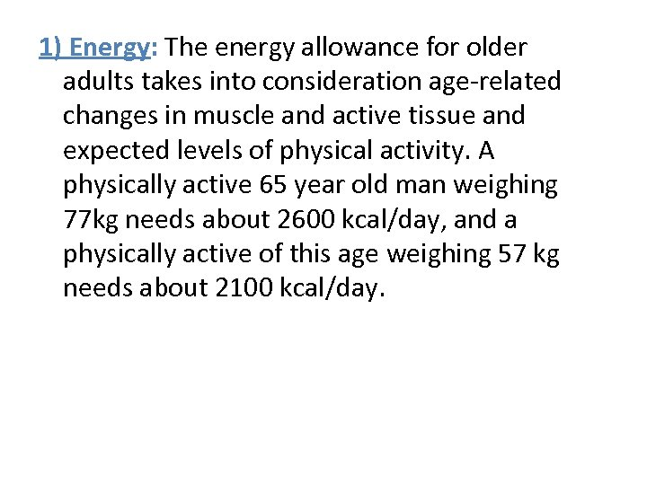 1) Energy: The energy allowance for older adults takes into consideration age-related changes in