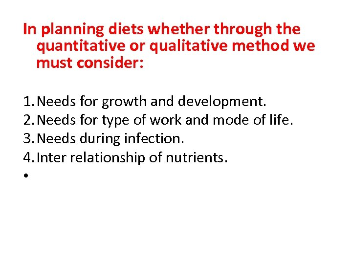 In planning diets whether through the quantitative or qualitative method we must consider: 1.