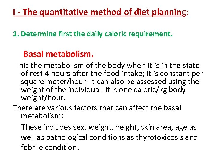 I - The quantitative method of diet planning: 1. Determine first the daily caloric