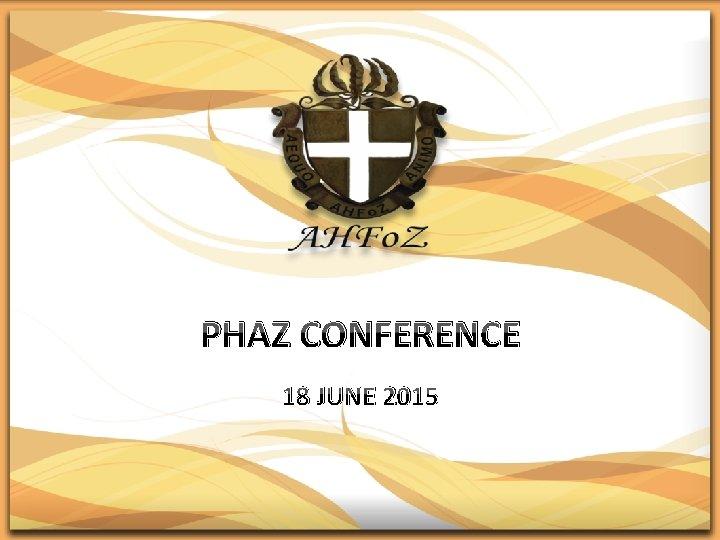 PHAZ CONFERENCE 18 JUNE 2015