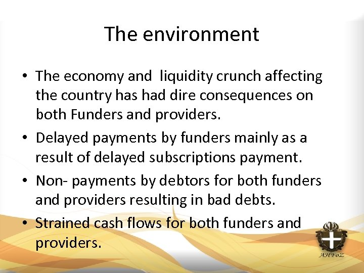 The environment • The economy and liquidity crunch affecting the country has had dire
