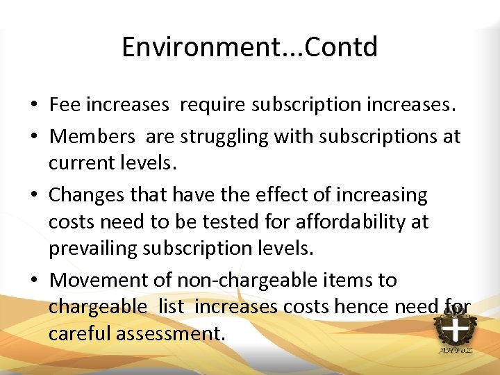 Environment. . . Contd • Fee increases require subscription increases. • Members are struggling