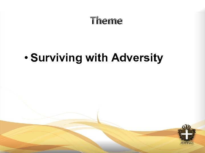 Theme • Surviving with Adversity