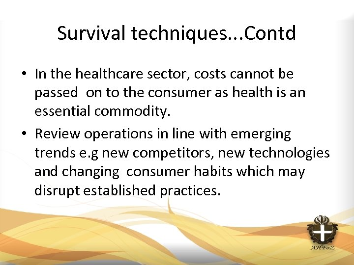 Survival techniques. . . Contd • In the healthcare sector, costs cannot be passed