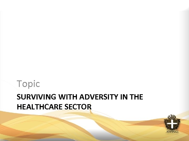 Topic SURVIVING WITH ADVERSITY IN THE HEALTHCARE SECTOR