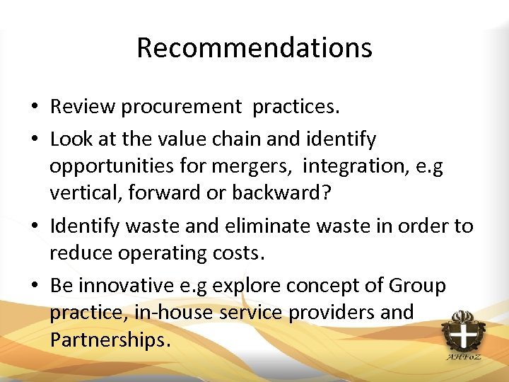 Recommendations • Review procurement practices. • Look at the value chain and identify opportunities