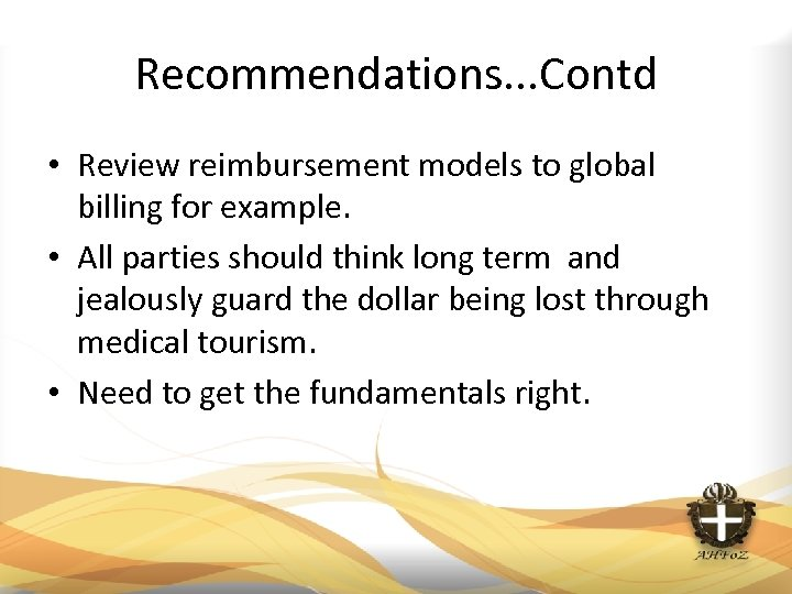 Recommendations. . . Contd • Review reimbursement models to global billing for example. •