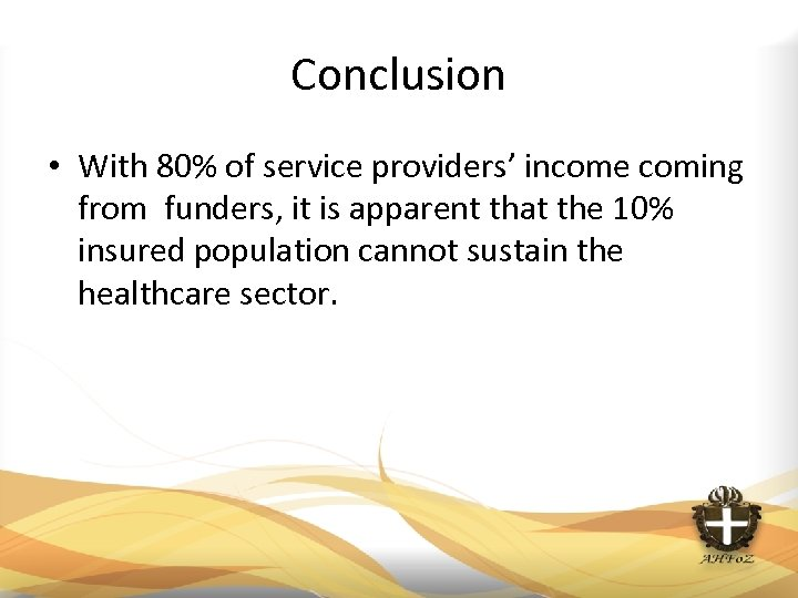 Conclusion • With 80% of service providers' income coming from funders, it is apparent