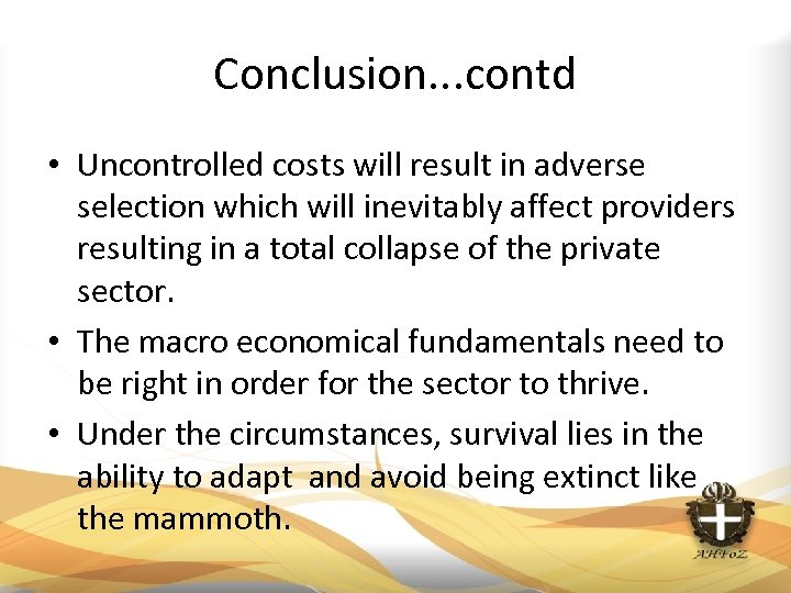 Conclusion. . . contd • Uncontrolled costs will result in adverse selection which will