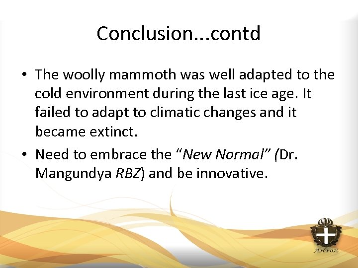 Conclusion. . . contd • The woolly mammoth was well adapted to the cold