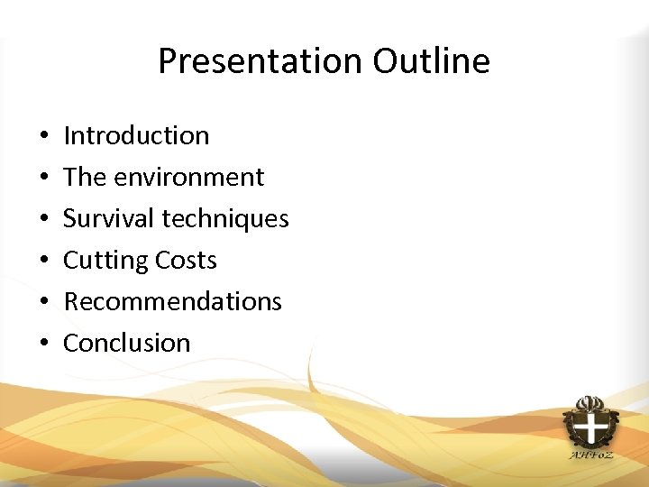 Presentation Outline • • • Introduction The environment Survival techniques Cutting Costs Recommendations Conclusion