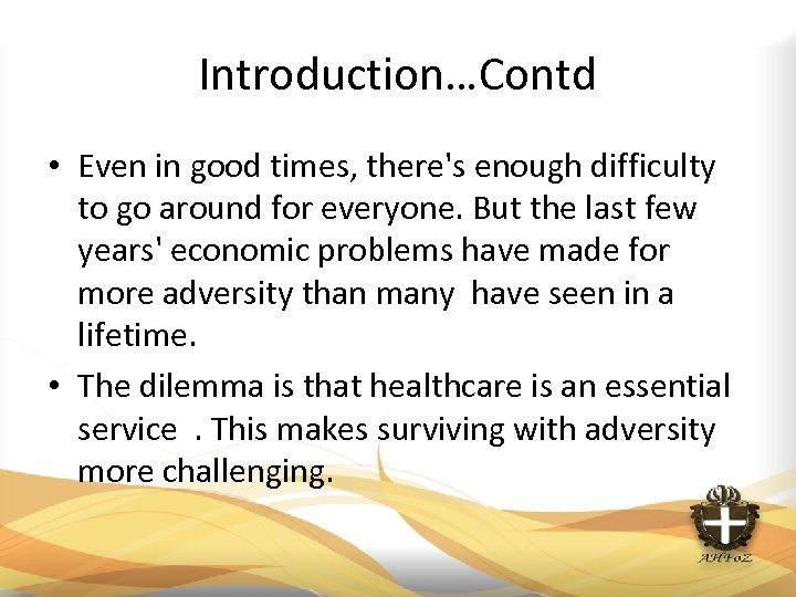 Introduction…Contd • Even in good times, there's enough difficulty to go around for everyone.