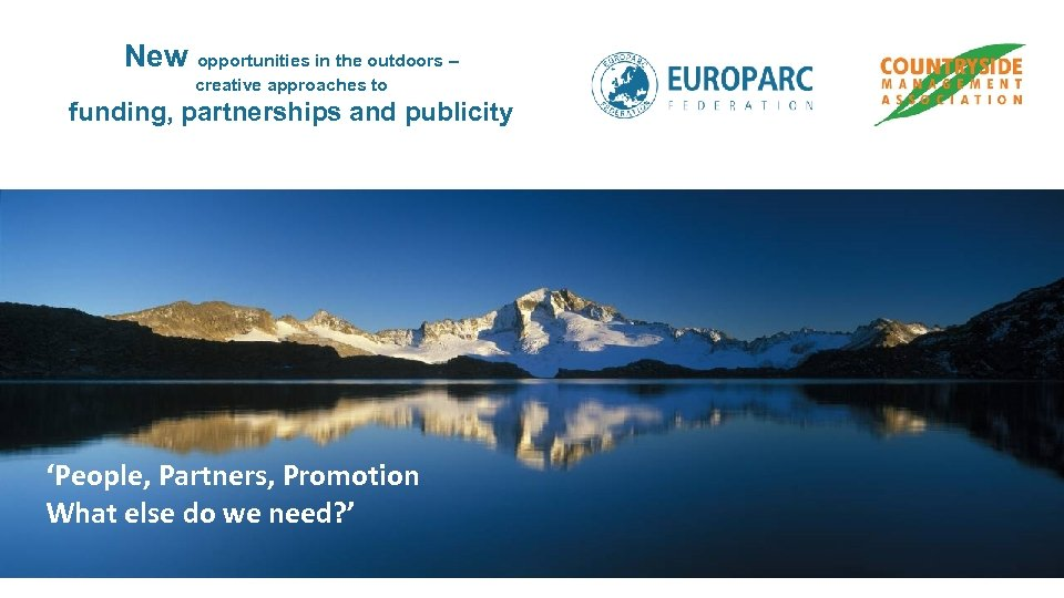 New opportunities in the outdoors – creative approaches to funding, partnerships and publicity 'People,