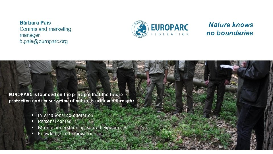 Bárbara Pais Comms and marketing manager b. pais@europarc. org EUROPARC is founded on the