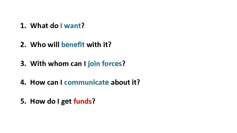 1. What do I want? 2. Who will benefit with it? 3. With whom