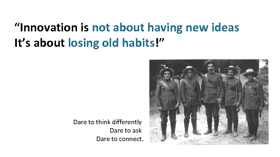 """Innovation is not about having new ideas It's about losing old habits!"" Dare to"