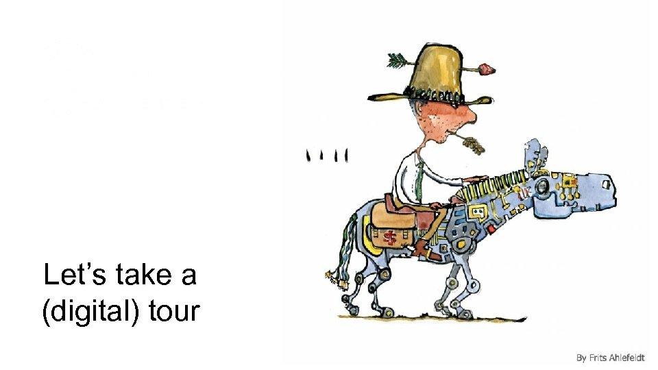Let's take a (digital) tour