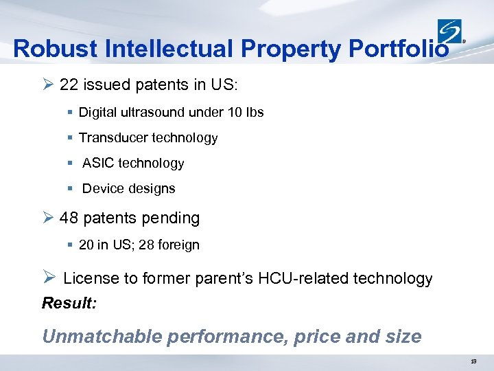 Robust Intellectual Property Portfolio Ø 22 issued patents in US: § Digital ultrasound under