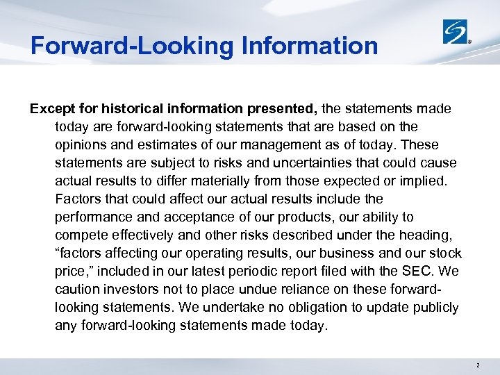 Forward-Looking Information Except for historical information presented, the statements made today are forward-looking statements