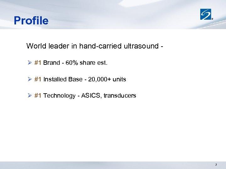 Profile World leader in hand-carried ultrasound Ø #1 Brand - 60% share est. Ø