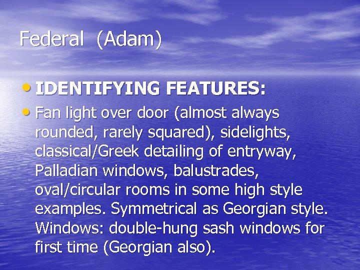 Federal (Adam) • IDENTIFYING FEATURES: • Fan light over door (almost always rounded, rarely