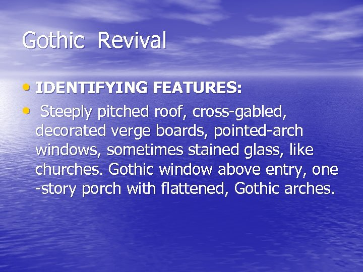 Gothic Revival • IDENTIFYING FEATURES: • Steeply pitched roof, cross-gabled, decorated verge boards, pointed-arch