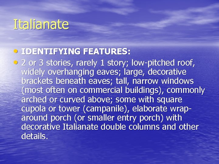 Italianate • IDENTIFYING FEATURES: • 2 or 3 stories, rarely 1 story; low-pitched roof,