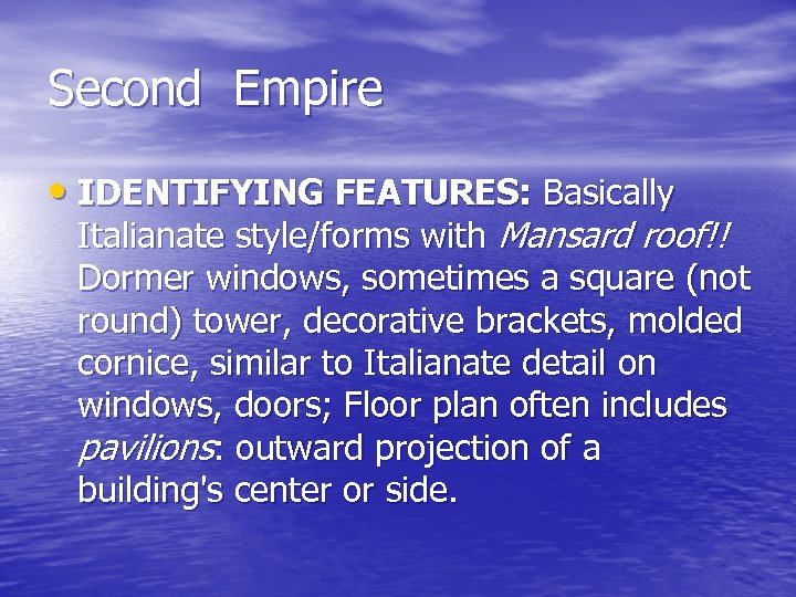 Second Empire • IDENTIFYING FEATURES: Basically Italianate style/forms with Mansard roof!! Dormer windows, sometimes