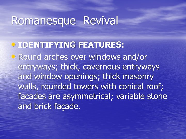 Romanesque Revival • IDENTIFYING FEATURES: • Round arches over windows and/or entryways; thick, cavernous