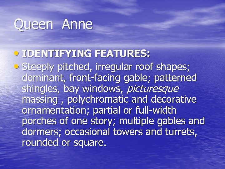 Queen Anne • IDENTIFYING FEATURES: • Steeply pitched, irregular roof shapes; dominant, front-facing gable;